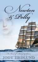 Cover image for Newton & Polly [large print] : a novel of amazing grace