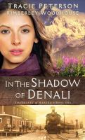 Cover image for In the shadow of Denali. bk. 1 [large print] : Heart of Alaska series