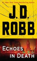 Cover image for Echoes in death. bk. 44 [large print] : In death series