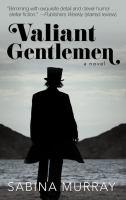 Cover image for Valiant gentlemen [large print]