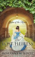 Cover image for The lost heiress. bk. 1 : Ladies of the manor series