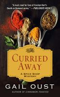 Cover image for Curried away. bk. 4 [large print] : Spice shop mystery series