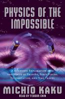 Cover image for Physics of the impossible a scientific exploration into the world of phasers, force fields, teleportation, and time travel