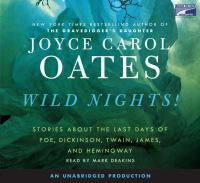 Imagen de portada para Wild nights stories about the last days of Poe, Dickinson, Twain, James, and Hemingway