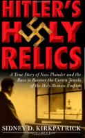 Imagen de portada para Hitler's holy relics : a true story of Nazi plunder and the race to recover the crown jewels of the Holy Roman Empire