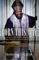 Cover image for I was born this way : a gay preacher's journey through Gospel music, disco stardom, and a ministry in Christ