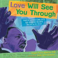 Cover image for Love will see you through : Martin Luther King Jr.'s six guiding beliefs (as told by his niece)