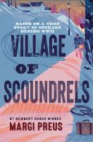 Imagen de portada para Village of scoundrels : based on a true story of courage during WWII