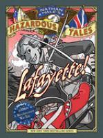 Cover image for Lafayette!. bk. 8 [graphic novel] : a Revolutionary War tale : Nathan Hale's hazardous tales series