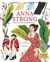 Imagen de portada para Anna Strong : a spy during the American Revolution