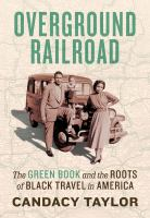 Cover image for Overground railroad : the Green Book and the roots of Black travel in America
