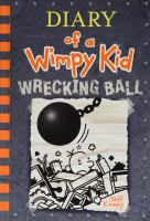 Cover image for Diary of a wimpy kid. bk. 14 : wrecking ball