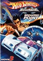 Cover image for Hot Wheels AcceleRacers. Movie 3 (videorecording DVD). Breaking point