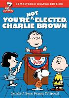 Cover image for Peanuts, you're not elected, Charlie Brown [videorecording DVD]