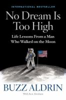 Cover image for No dream is too high Life Lessons from a Man Who Walked on the Moon.