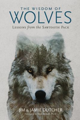 Cover image for The wisdom of wolves : lessons from the Sawtooth pack