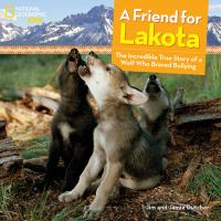 Cover image for A friend for Lakota : the incredible true story of a wolf who braved bullying : National Geographic kids series