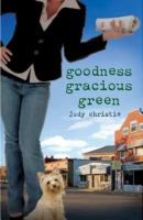 Cover image for Goodness gracious green. bk. 2 : Green series