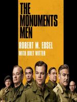 Imagen de portada para The monuments men Allied heros, Nazi thieves, and the greatest treasure hunt in history