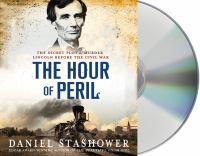Imagen de portada para The hour of peril the secret plot to murder Lincoln before the Civil War