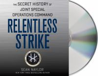 Cover image for Relentless strike [sound recording CD] : the secret history of Joint Special Operations Command