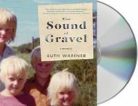 Cover image for The sound of gravel : a memoir [sound recording CD]