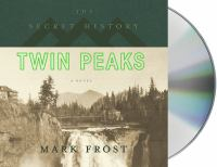 Cover image for The secret history of Twin Peaks. bk. 1 [sound recording CD] : Twin Peaks series