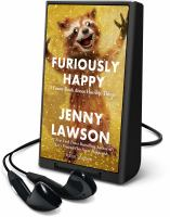 Cover image for Furiously happy [Playaway] : a funny book about horrible things