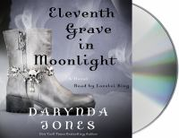 Cover image for Eleventh grave in moonlight. bk. 11 [sound recording CD] : Charley Davidson series