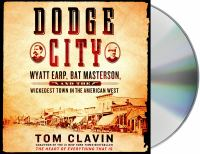 Cover image for Dodge City [sound recording CD] : Wyatt Earp, Bat Masterson, and the wickedest town in the American West