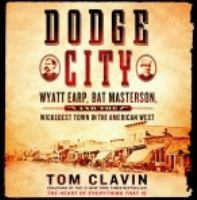Cover image for Dodge city Wyatt Earp, Bat Masterson, and the Wickedest Town in the American West.