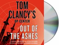 Cover image for Out of the ashes. bk. 13 [sound recording CD] (Narrated by Scott Sowers) : Tom Clancy's Op-Center