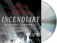 Cover image for Incendiary [sound recording CD] : the psychiatrist, the mad bomber and the invention of criminal profiling