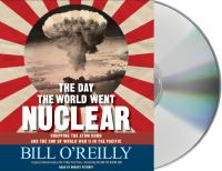 Cover image for The day the world went nuclear [sound recording CD] : dropping the atom bomb and the end of World War II in the Pacific