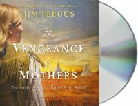 Cover image for The vengeance of mothers [sound recording CD] : the journals of Margaret Kelly & Molly McGill : a novel