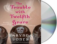 Cover image for The trouble with twelfth grave. bk. 12 [sound recording CD] : Charley Davidson series