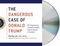 Cover image for The dangerous case of Donald Trump [sound recording CD] : 27 psychiatrists and mental health experts assess a president