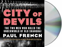 Imagen de portada para City of devils [sound recording CD] : the two men who ruled the underworld of old Shanghai
