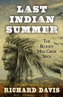 Cover image for Last indian summer : the Bloody Milk Creek siege