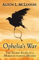 Cover image for Ophelias war : the secret story of a Mormon turned madam