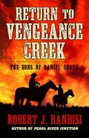 Cover image for Return to Vengeance Creek. bk. 4 : Sons of Daniel Shaye series