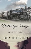 Cover image for With you always. bk. 1 [large print] : Orphan Train series