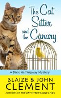 Cover image for The cat sitter and the canary. bk. 11 : Dixie Hemingway series