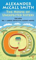 Cover image for The house of unexpected sisters. bk. 18 [large print] : No. 1 Ladies' Detective Agency series