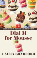 Cover image for Dial M for mousse. bk. 3 [large print] : Emergency dessert squad mystery series
