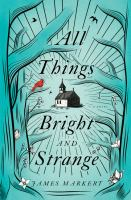 Cover image for All things bright and strange [large print]