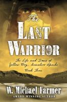 Cover image for The last warrior. bk. 3 [large print] : Life and times of Yellow Boy, Mescalero Apache series