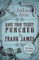 Imagen de portada para Have your ticket punched by Frank James. bk. 2 [large print] : Jemmy McBustle mystery series