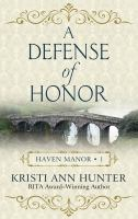 Cover image for A defense of honor. bk. 1 [large print] : Haven Manor series