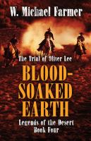 Cover image for Blood-soaked earth : the trial of Oliver Lee. bk. 4 : Legends of the desert series